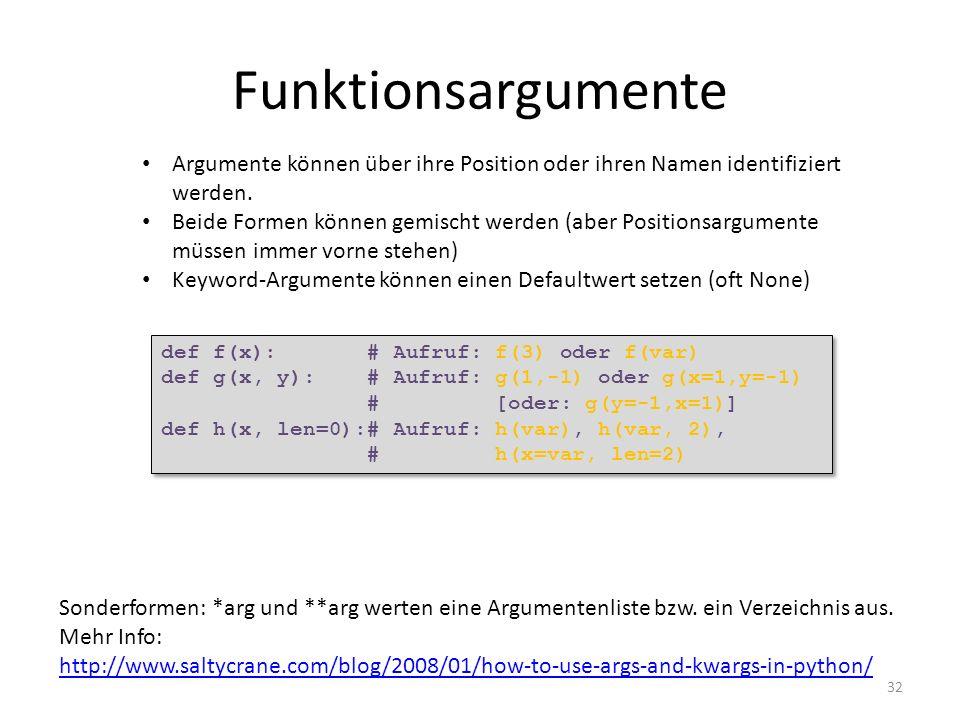 Funktionsargumente Argumente können über ihre Position oder ihren Namen identifiziert werden.