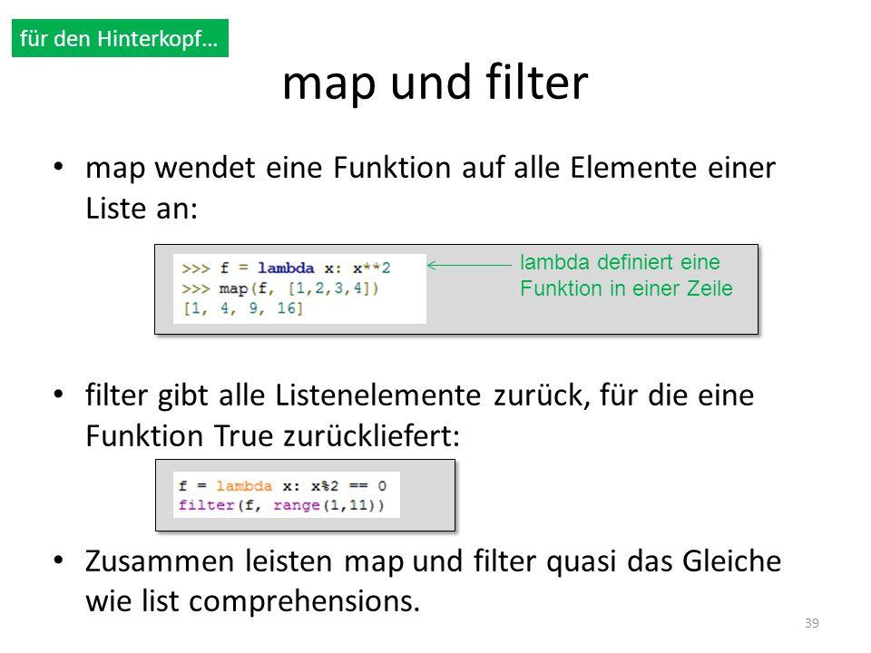 für den Hinterkopf… map und filter. map wendet eine Funktion auf alle Elemente einer Liste an: