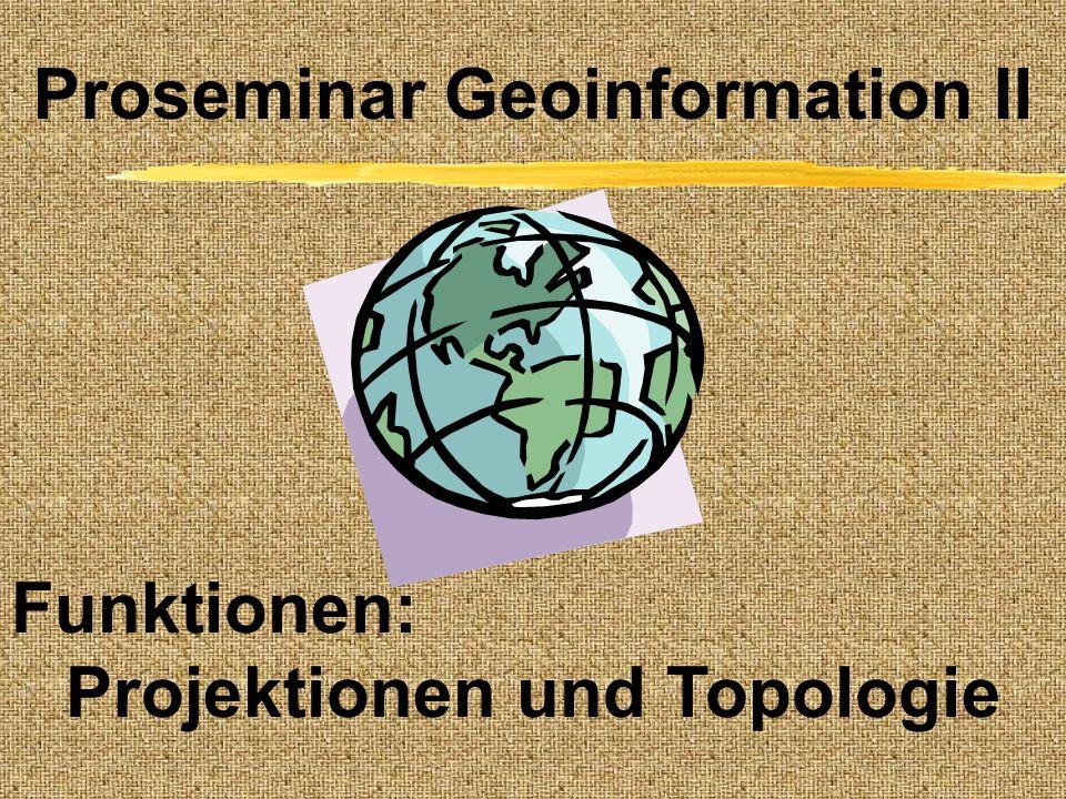 Proseminar Geoinformation II Projektionen und Topologie