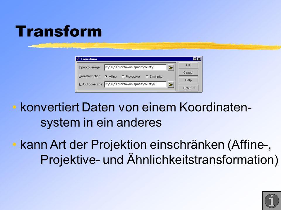 Transform konvertiert Daten von einem Koordinaten- system in ein anderes.