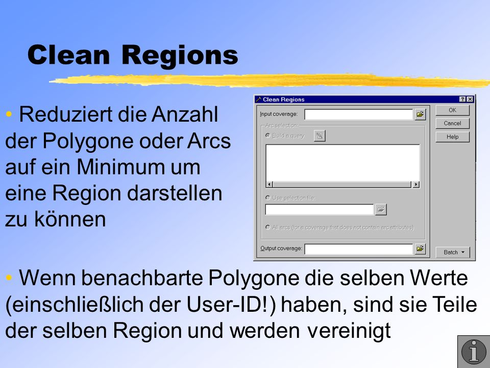 Clean Regions Reduziert die Anzahl der Polygone oder Arcs auf ein Minimum um eine Region darstellen zu können.