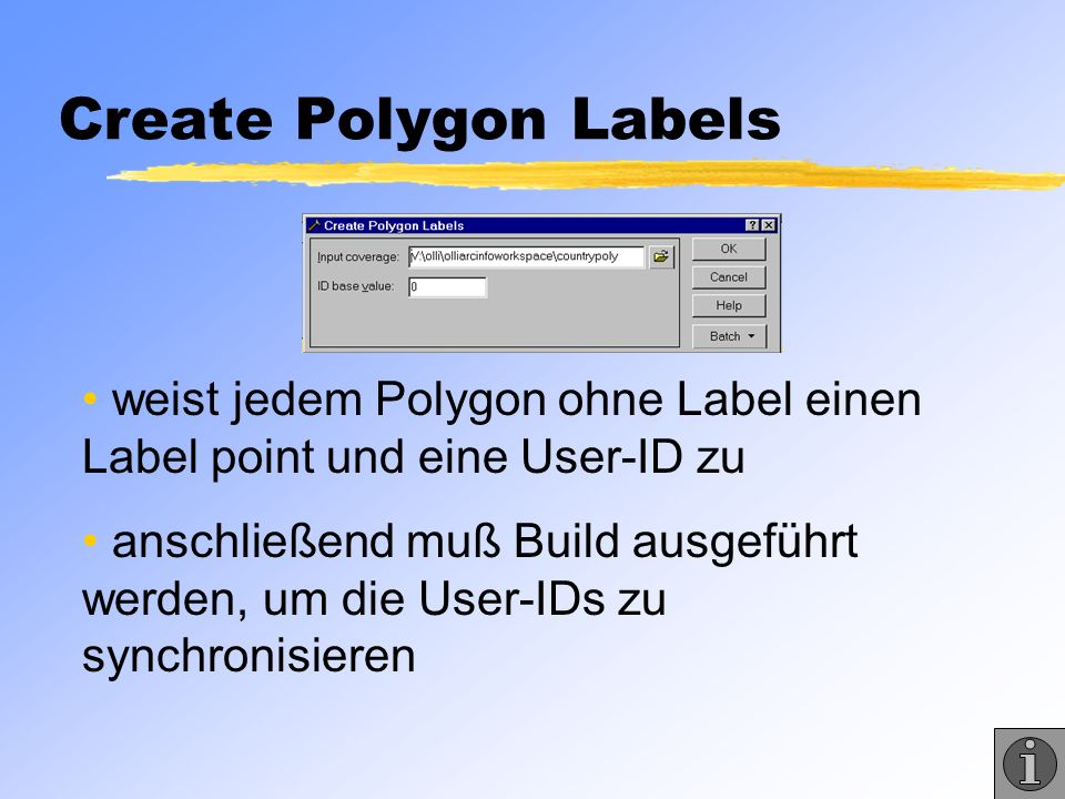 Create Polygon Labels weist jedem Polygon ohne Label einen Label point und eine User-ID zu.