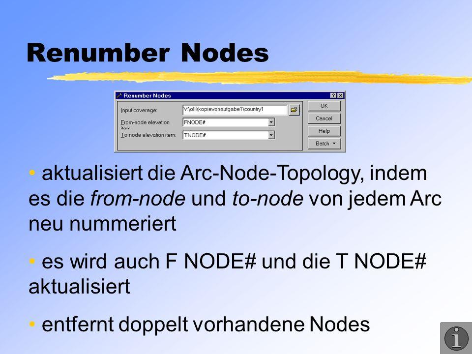 Renumber Nodes aktualisiert die Arc-Node-Topology, indem es die from-node und to-node von jedem Arc neu nummeriert.