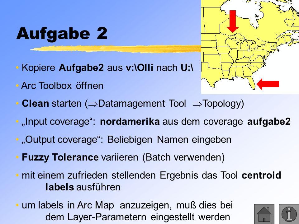 Aufgabe 2 Kopiere Aufgabe2 aus v:\Olli nach U:\ Arc Toolbox öffnen