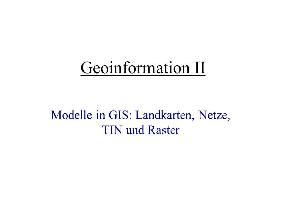 Modelle in GIS: Landkarten, Netze, TIN und Raster