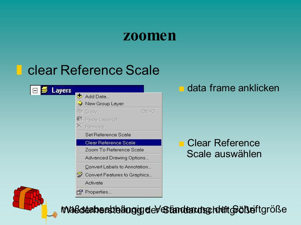 zoomen clear Reference Scale data frame anklicken Clear Reference