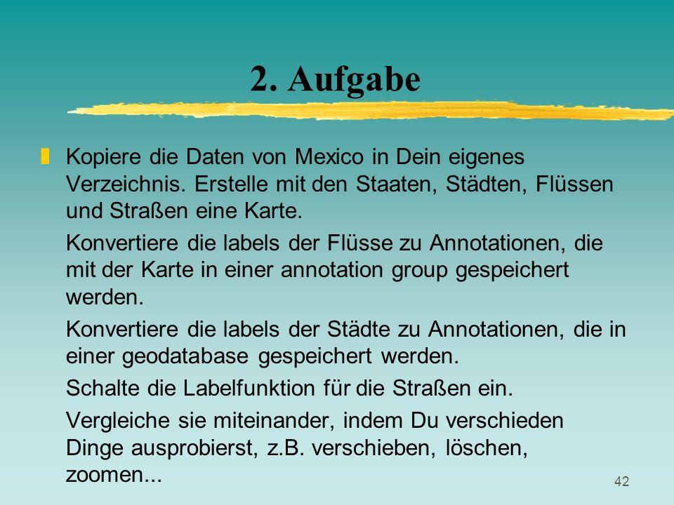 2. Aufgabe Kopiere die Daten von Mexico in Dein eigenes Verzeichnis. Erstelle mit den Staaten, Städten, Flüssen und Straßen eine Karte.