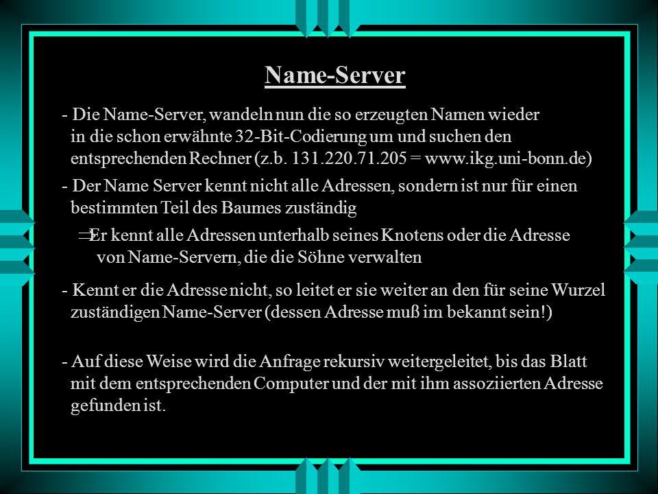 Name-Server Die Name-Server, wandeln nun die so erzeugten Namen wieder