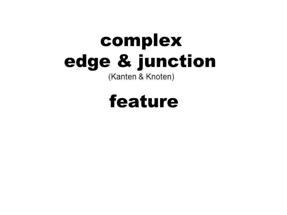 complex edge & junction (Kanten & Knoten) feature