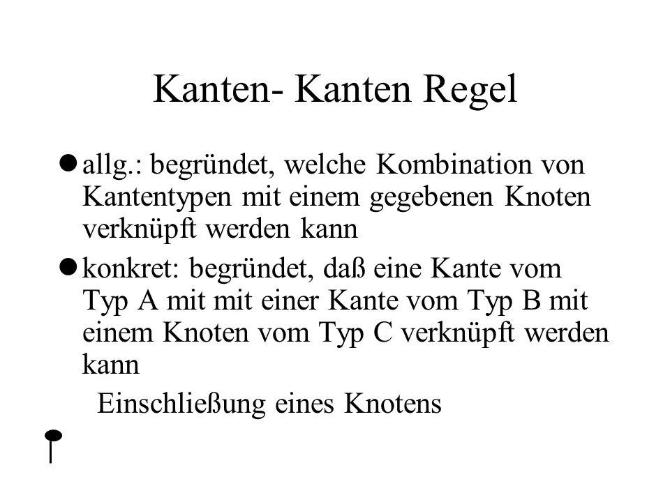 Kanten- Kanten Regel allg.: begründet, welche Kombination von Kantentypen mit einem gegebenen Knoten verknüpft werden kann.