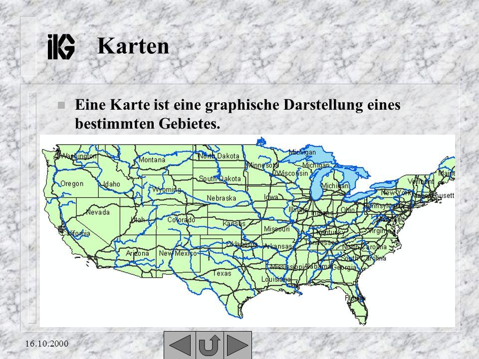 Karten Eine Karte ist eine graphische Darstellung eines bestimmten Gebietes. 16.10.2000