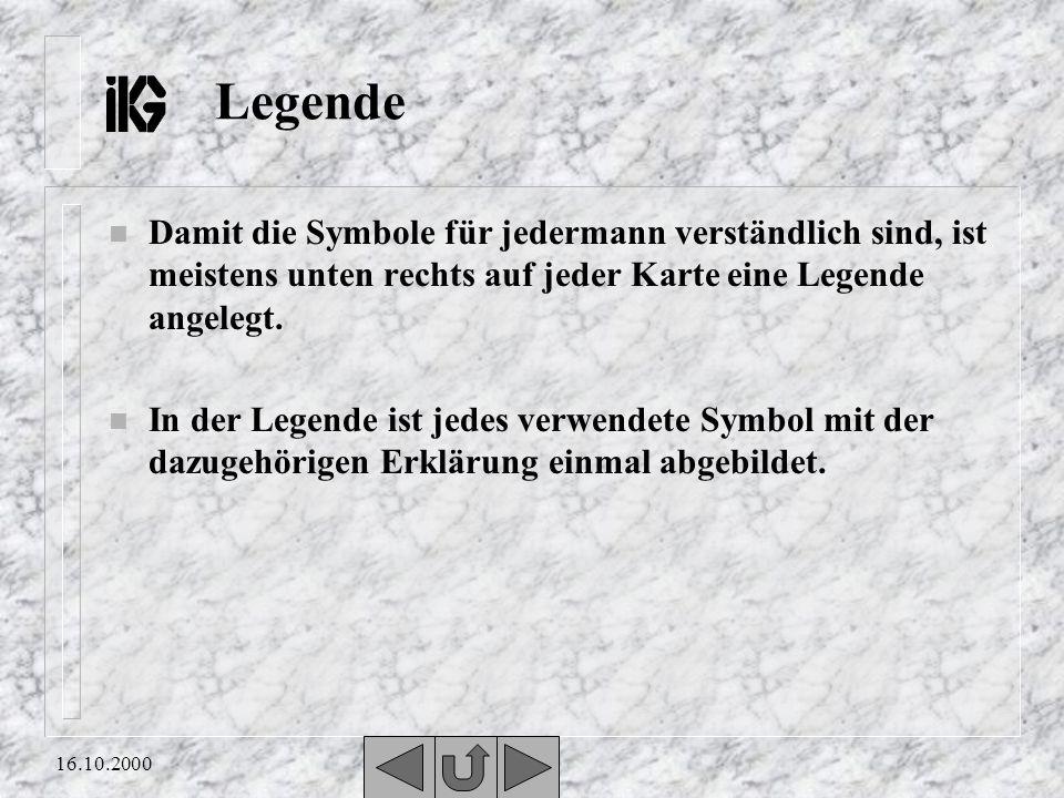 Legende Damit die Symbole für jedermann verständlich sind, ist meistens unten rechts auf jeder Karte eine Legende angelegt.