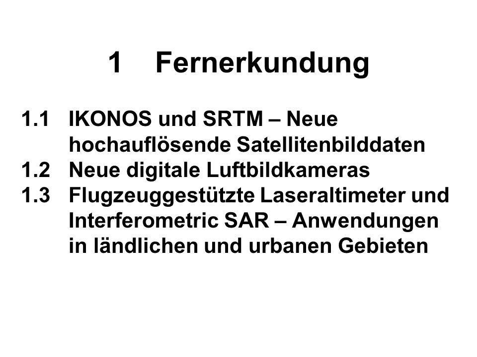 1 Fernerkundung 1.1 IKONOS und SRTM – Neue hochauflösende Satellitenbilddaten. 1.2 Neue digitale Luftbildkameras.