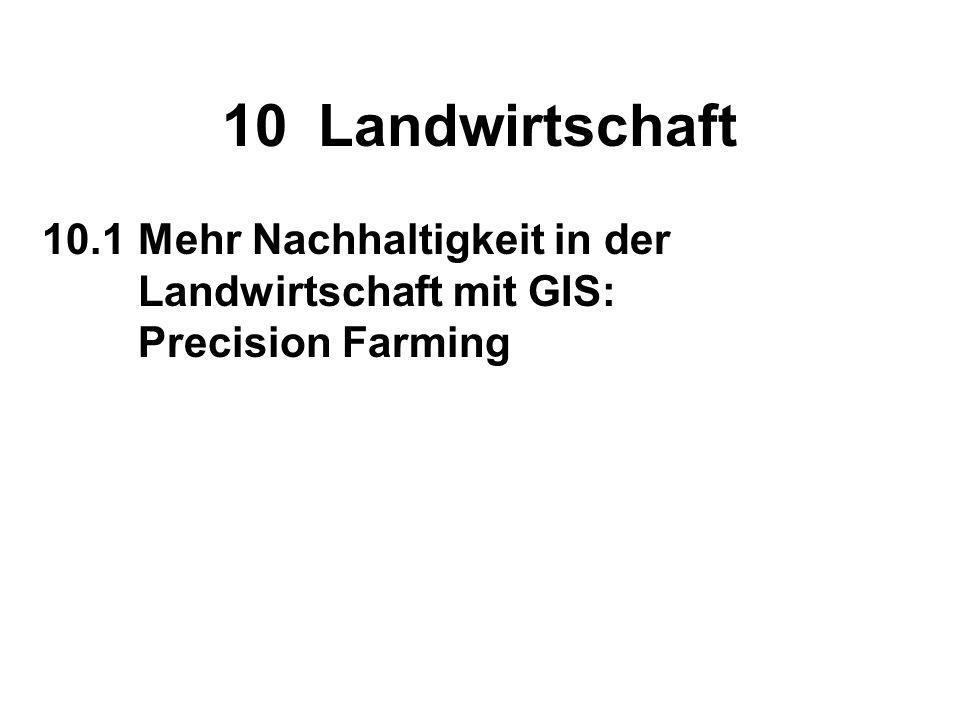 10 Landwirtschaft 10.1 Mehr Nachhaltigkeit in der Landwirtschaft mit GIS: Precision Farming