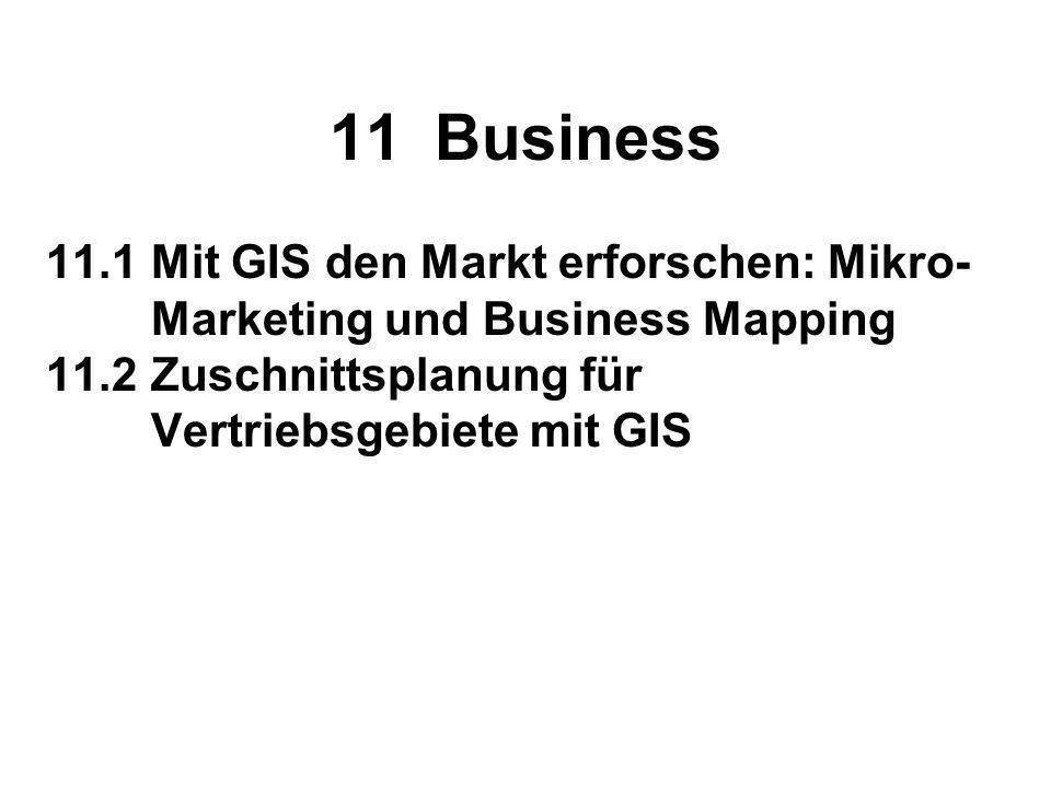 11 Business 11.1 Mit GIS den Markt erforschen: Mikro- Marketing und Business Mapping.