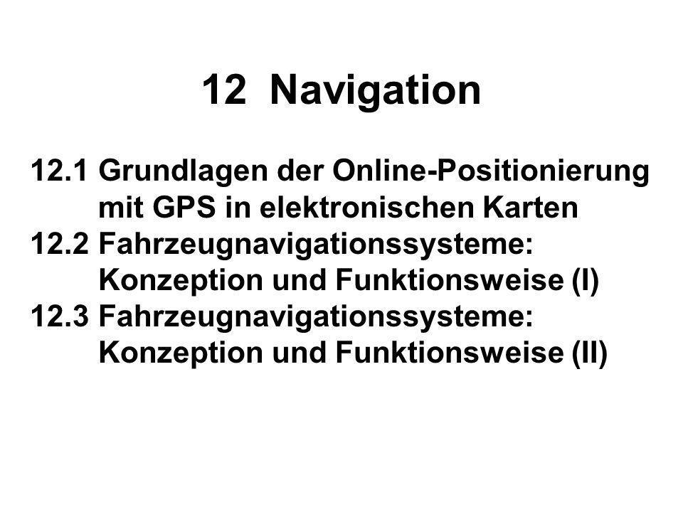 12 Navigation 12.1 Grundlagen der Online-Positionierung mit GPS in elektronischen Karten.