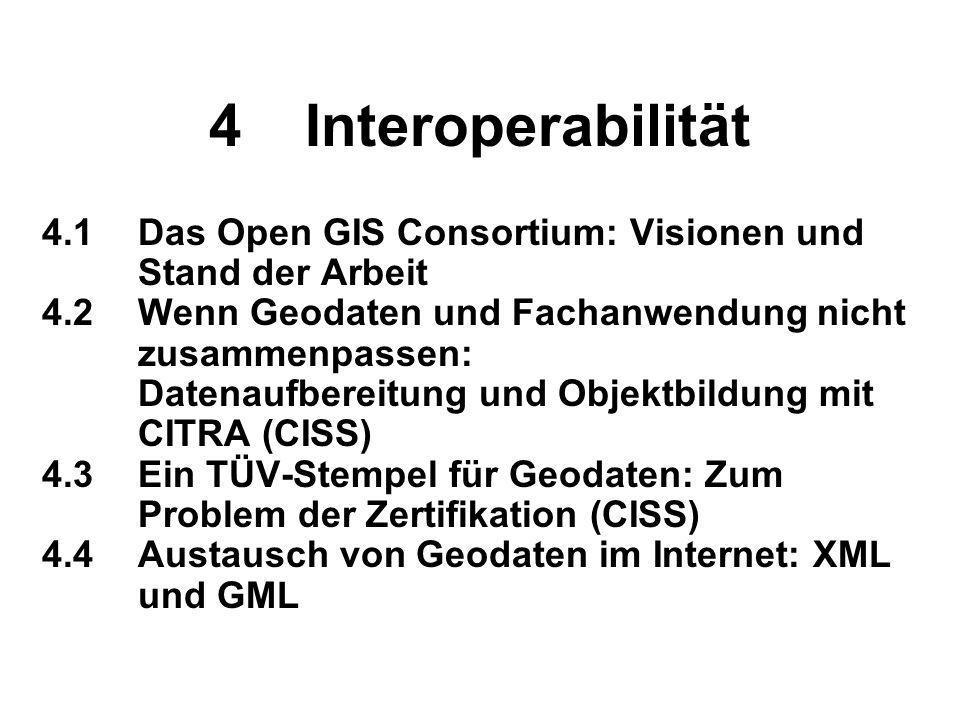 4 Interoperabilität 4.1 Das Open GIS Consortium: Visionen und Stand der Arbeit.