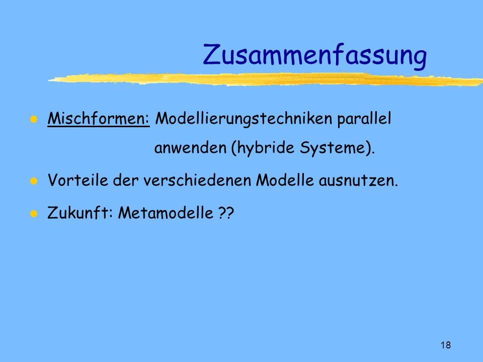 Zusammenfassung Mischformen: Modellierungstechniken parallel anwenden (hybride Systeme). Vorteile der verschiedenen Modelle ausnutzen.