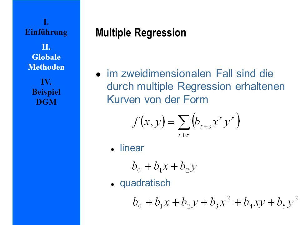 Multiple Regression I. Einführung. II. Globale Methoden. IV. Beispiel DGM.