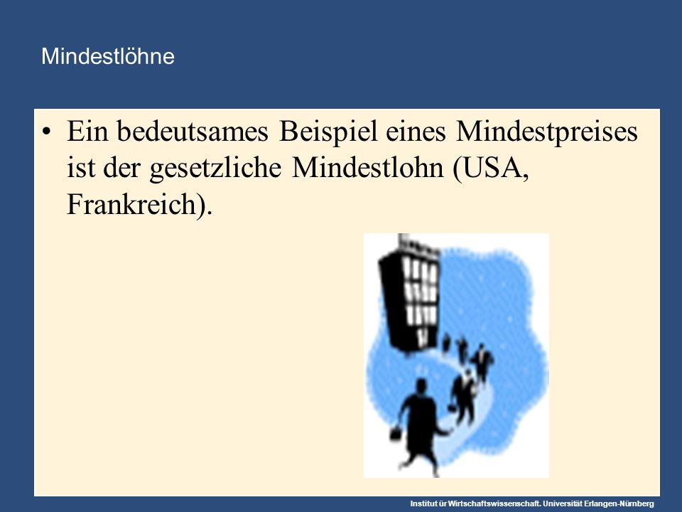 Mindestlöhne Ein bedeutsames Beispiel eines Mindestpreises ist der gesetzliche Mindestlohn (USA, Frankreich).