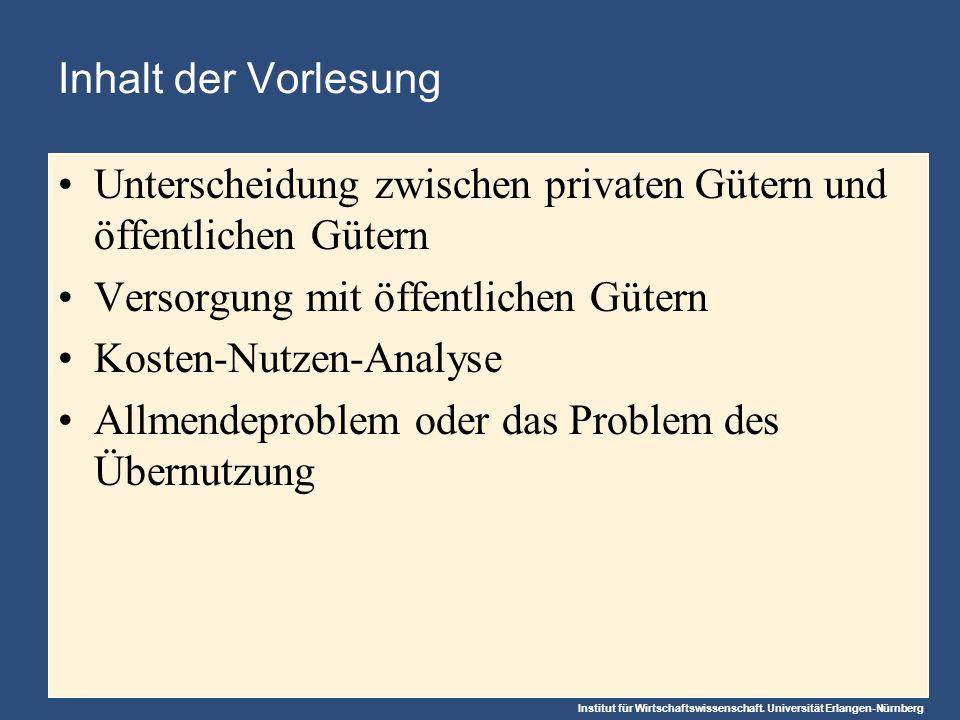 Inhalt der Vorlesung Unterscheidung zwischen privaten Gütern und öffentlichen Gütern. Versorgung mit öffentlichen Gütern.