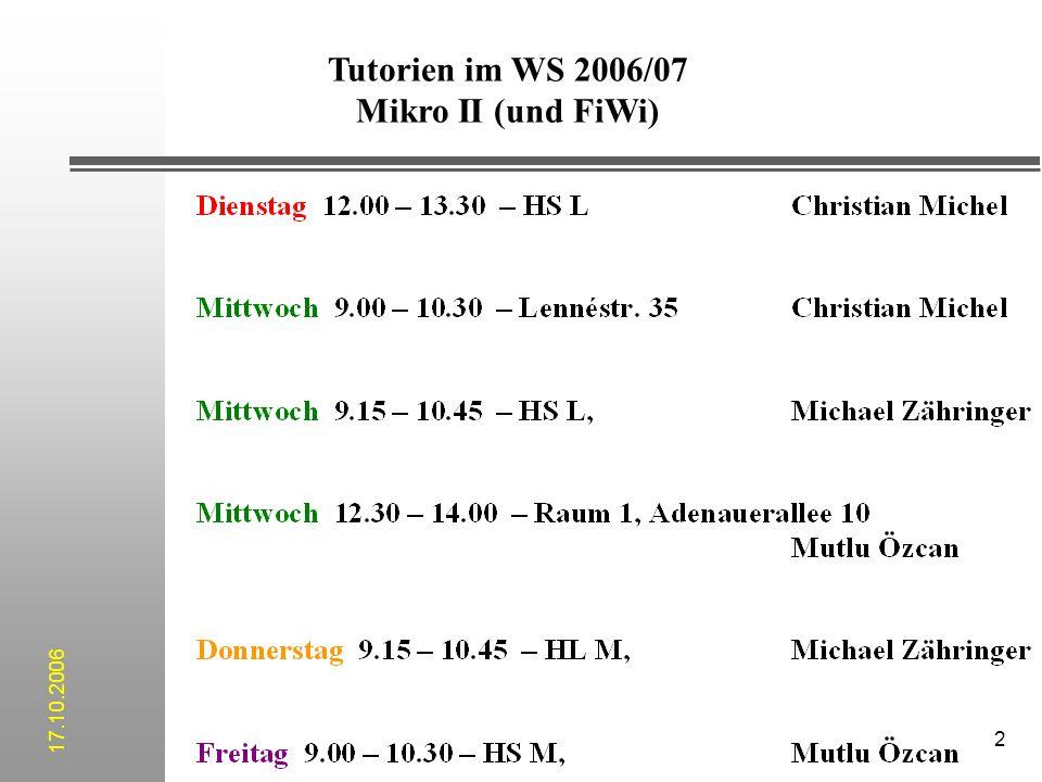 Tutorien im WS 2006/07 Mikro II (und FiWi) 17.10.2006