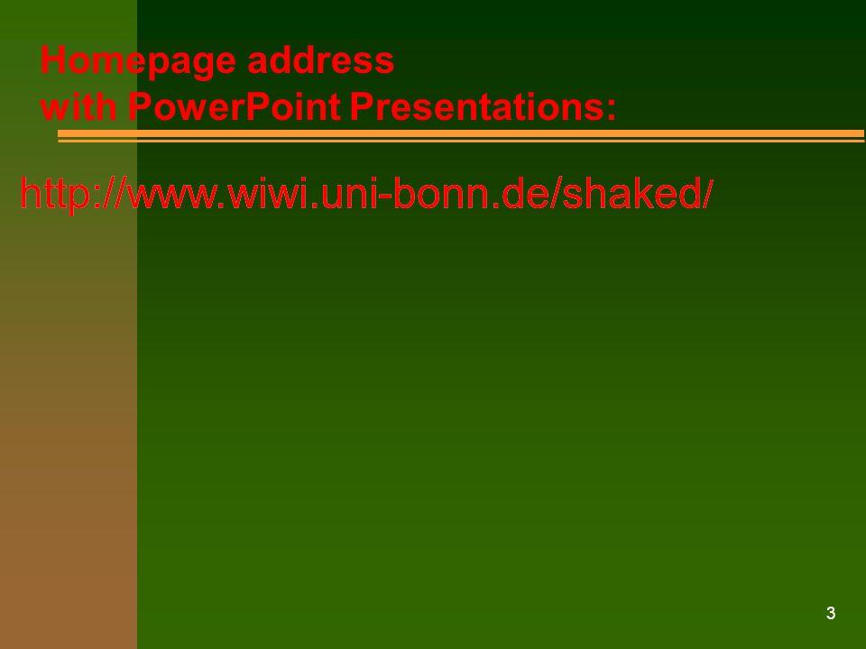 Homepage address with PowerPoint Presentations: http://www.wiwi.uni-bonn.de/shaked/ http://www.wiwi.uni-bonn.de/shaked/