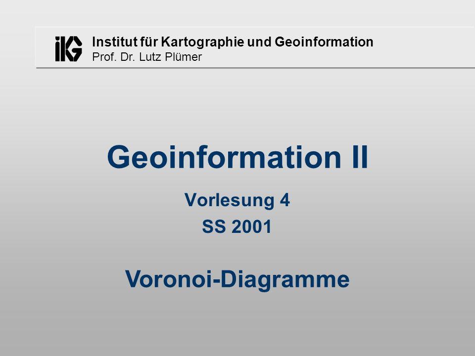 Geoinformation II Vorlesung 4 SS 2001 Voronoi-Diagramme