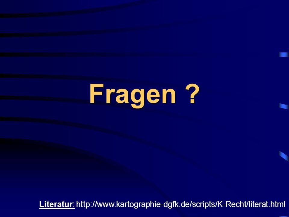 Fragen Literatur: http://www.kartographie-dgfk.de/scripts/K-Recht/literat.html