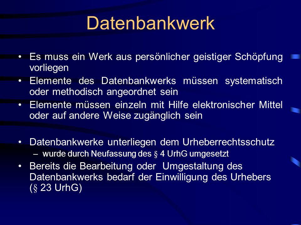Datenbankwerk Es muss ein Werk aus persönlicher geistiger Schöpfung vorliegen.