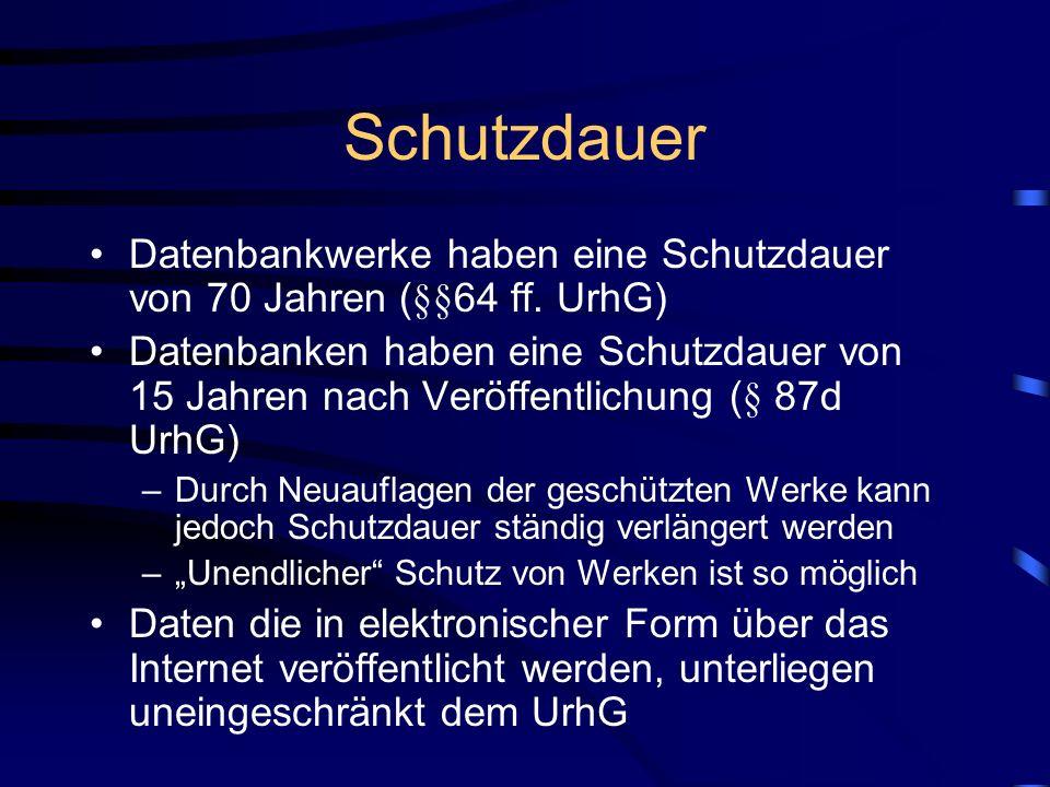 Schutzdauer Datenbankwerke haben eine Schutzdauer von 70 Jahren (§§64 ff. UrhG)