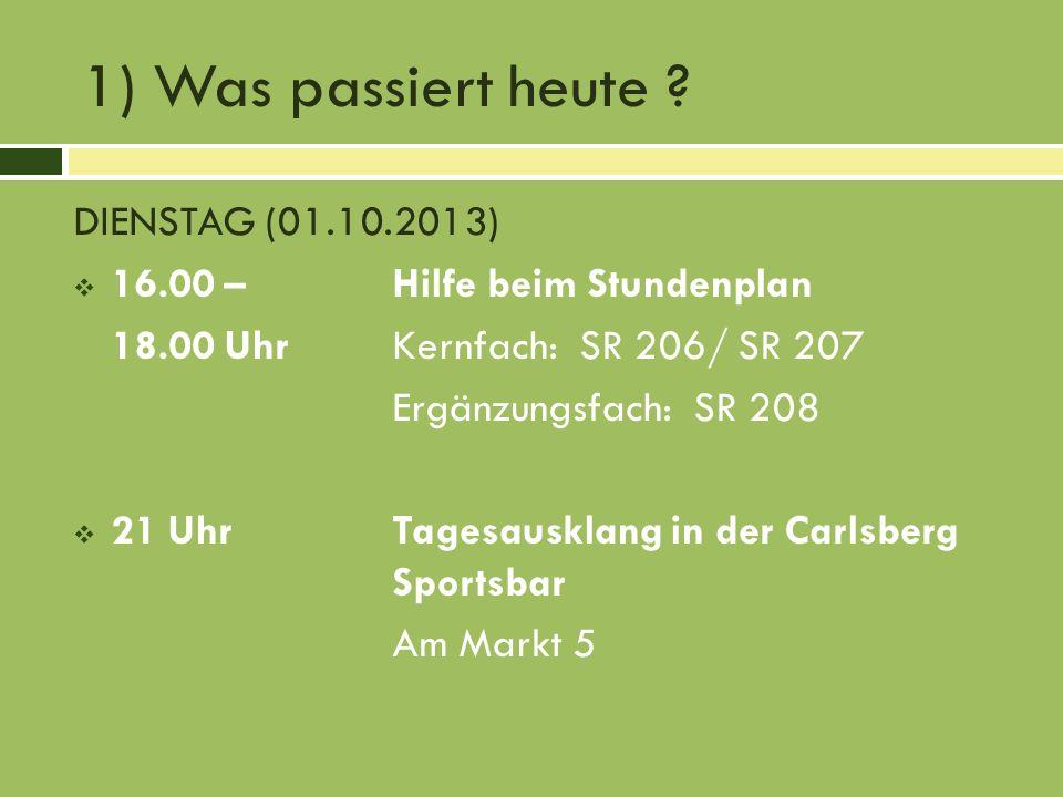 1) Was passiert heute DIENSTAG (01.10.2013)