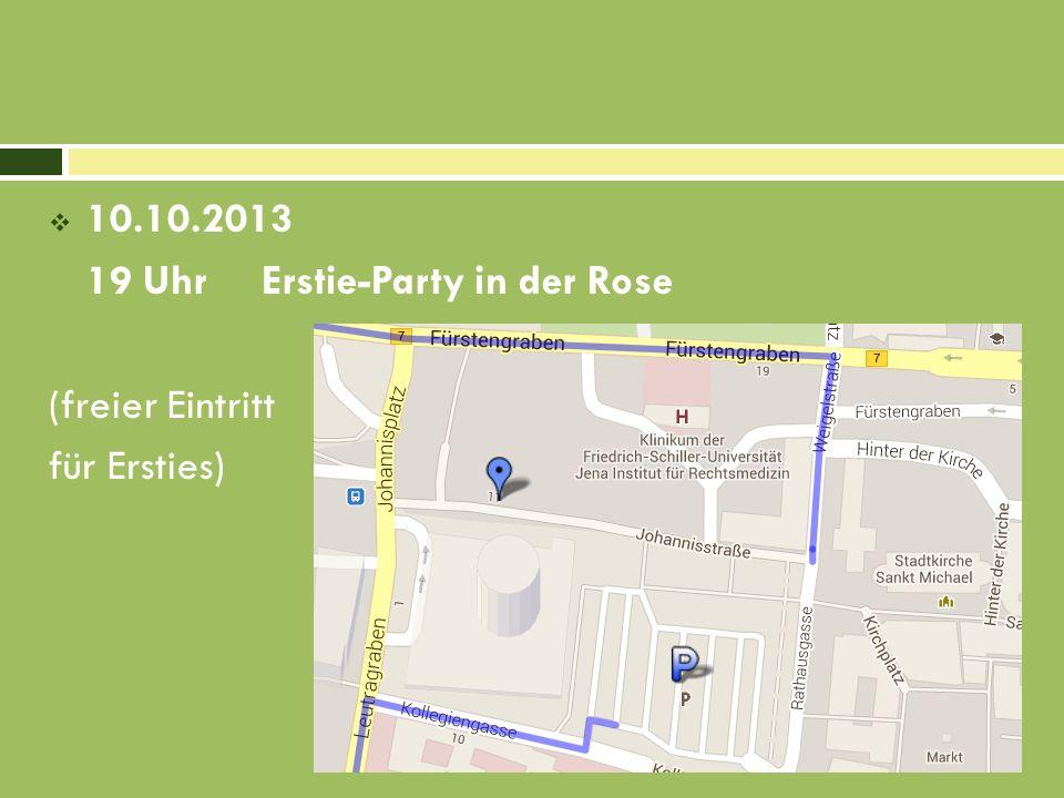10.10.2013 19 Uhr Erstie-Party in der Rose (freier Eintritt für Ersties)