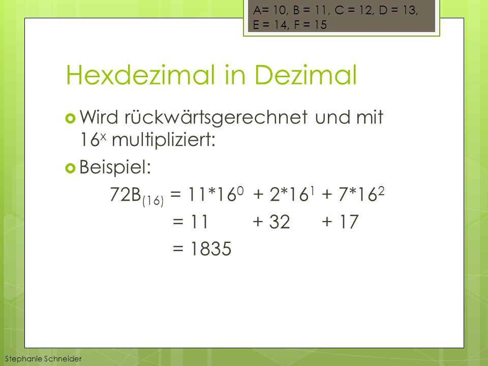 A= 10, B = 11, C = 12, D = 13, E = 14, F = 15. Hexdezimal in Dezimal. Wird rückwärtsgerechnet und mit 16x multipliziert: