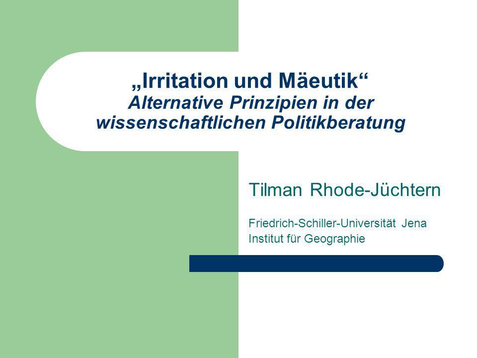 """""""Irritation und Mäeutik Alternative Prinzipien in der wissenschaftlichen Politikberatung"""