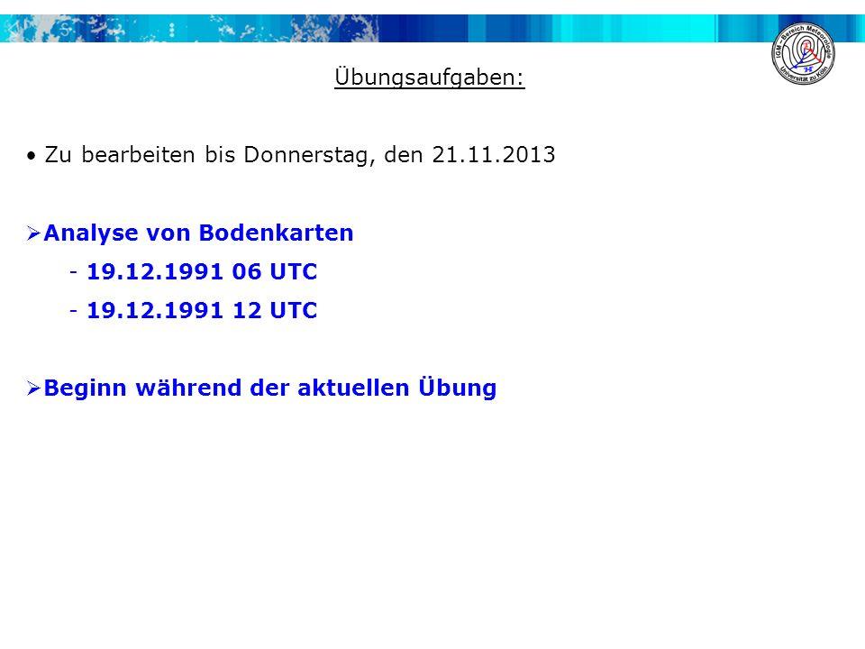 Übungsaufgaben: Zu bearbeiten bis Donnerstag, den 21.11.2013. Analyse von Bodenkarten. 19.12.1991 06 UTC.