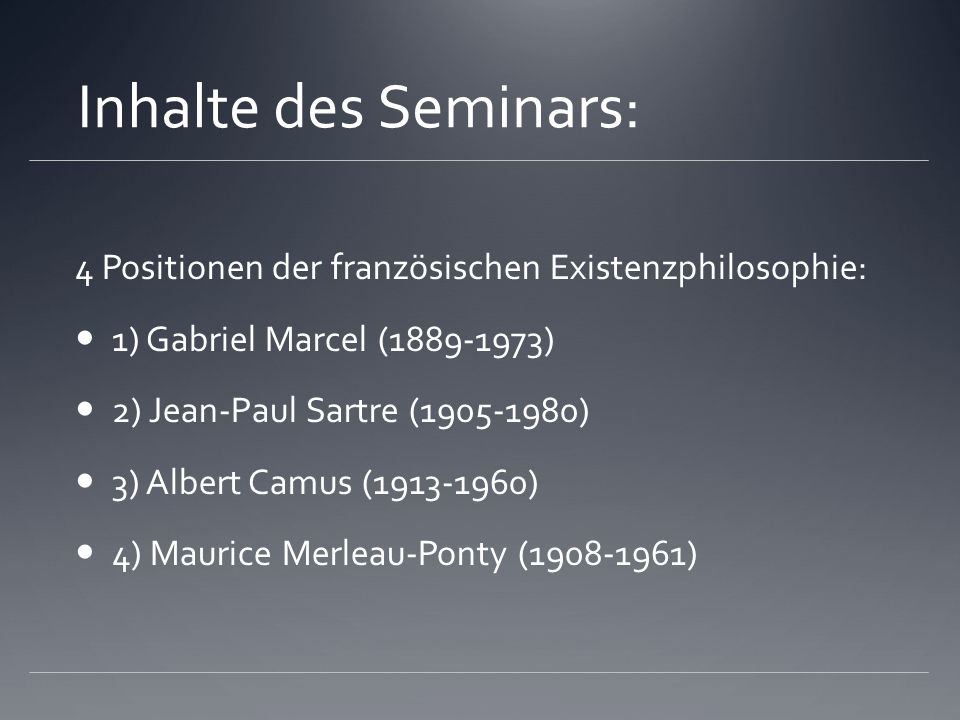 Inhalte des Seminars: 4 Positionen der französischen Existenzphilosophie: 1) Gabriel Marcel (1889-1973)