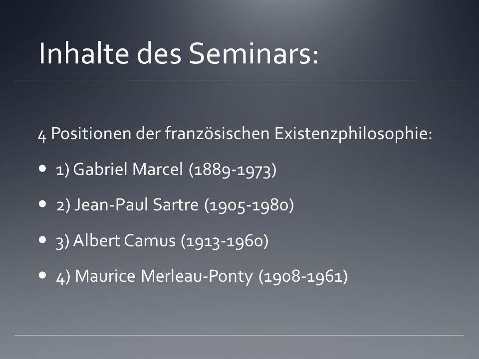 Inhalte des Seminars:4 Positionen der französischen Existenzphilosophie: 1) Gabriel Marcel (1889-1973)