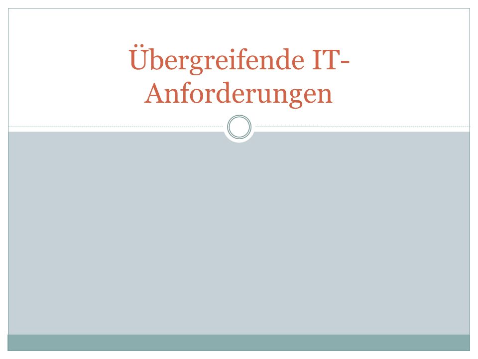 Übergreifende IT-Anforderungen