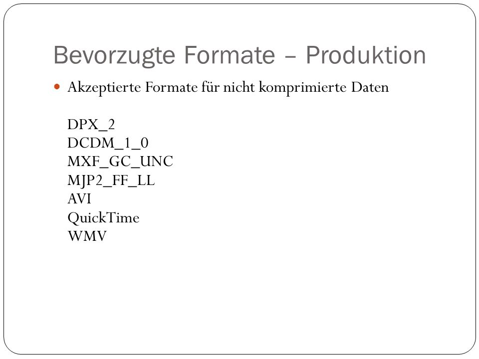 Bevorzugte Formate – Produktion