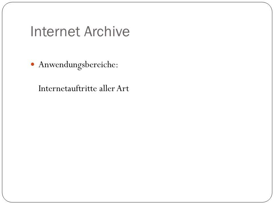 Internet Archive Anwendungsbereiche: Internetauftritte aller Art