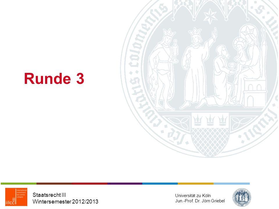 Runde 3 Staatsrecht III Wintersemester 2012/2013 Universität zu Köln