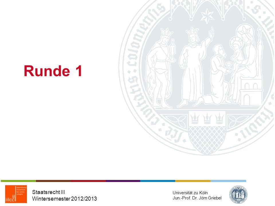 Runde 1 Staatsrecht III Wintersemester 2012/2013 Universität zu Köln