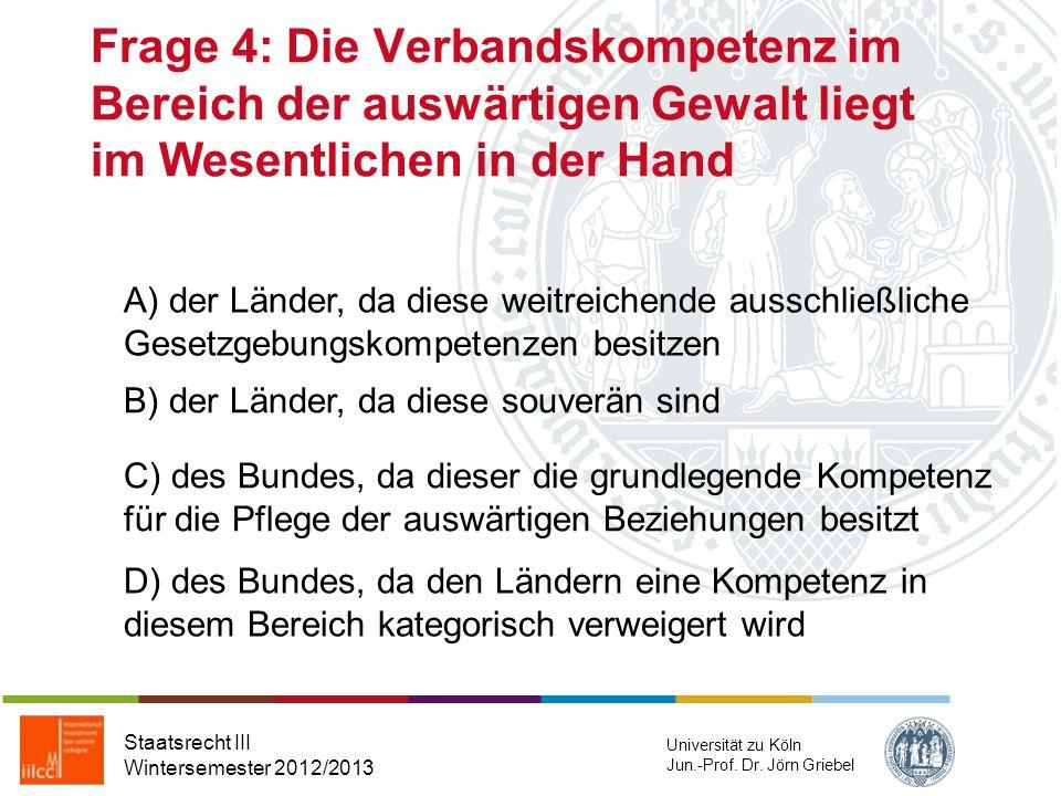 Frage 4: Die Verbandskompetenz im Bereich der auswärtigen Gewalt liegt im Wesentlichen in der Hand
