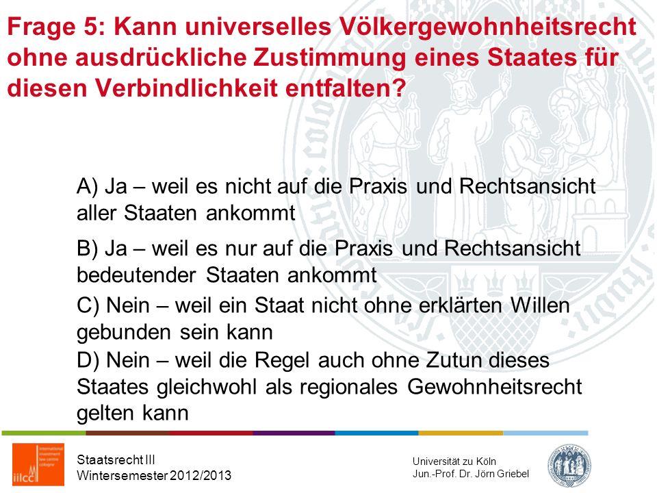 Frage 5: Kann universelles Völkergewohnheitsrecht ohne ausdrückliche Zustimmung eines Staates für diesen Verbindlichkeit entfalten
