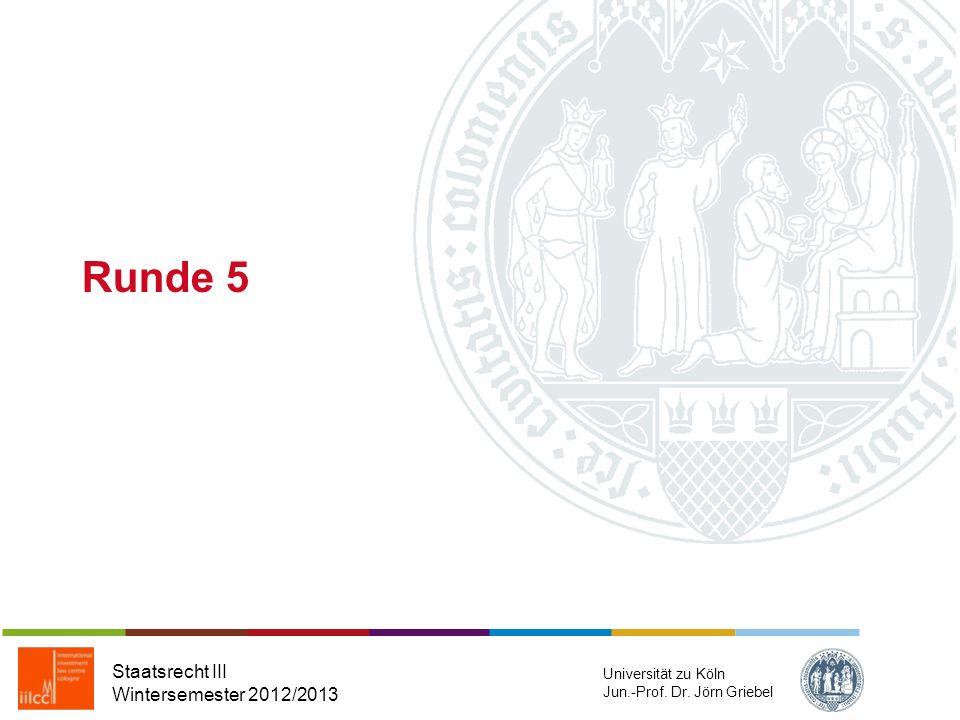 Runde 5 Staatsrecht III Wintersemester 2012/2013 Universität zu Köln