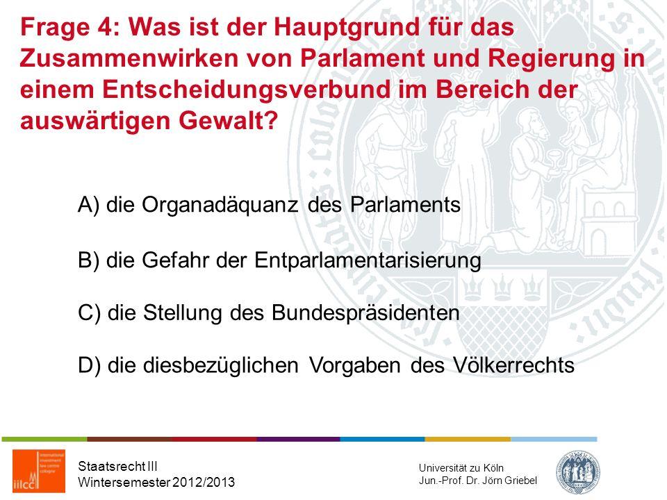 Frage 4: Was ist der Hauptgrund für das Zusammenwirken von Parlament und Regierung in einem Entscheidungsverbund im Bereich der auswärtigen Gewalt