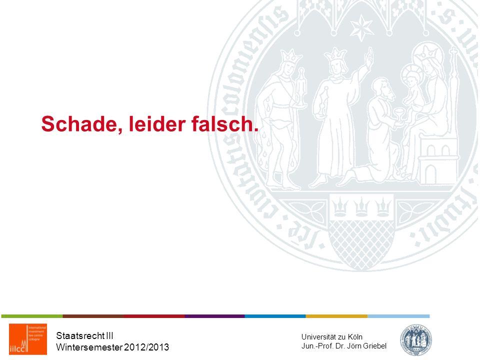 Schade, leider falsch. Staatsrecht III Wintersemester 2012/2013