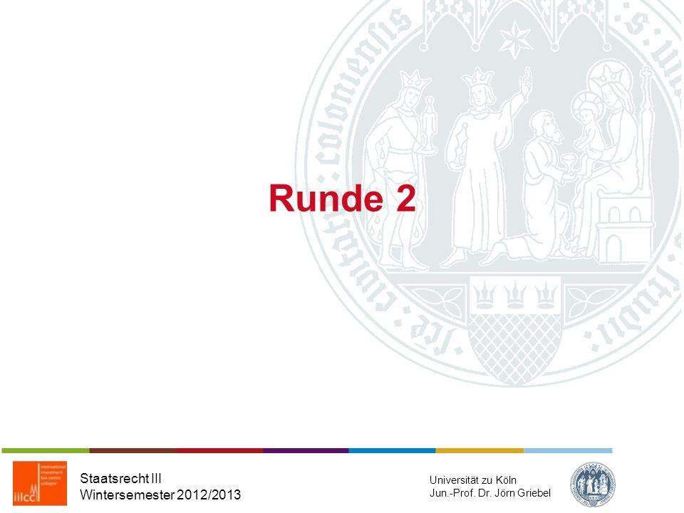Runde 2 Staatsrecht III Wintersemester 2012/2013 Universität zu Köln