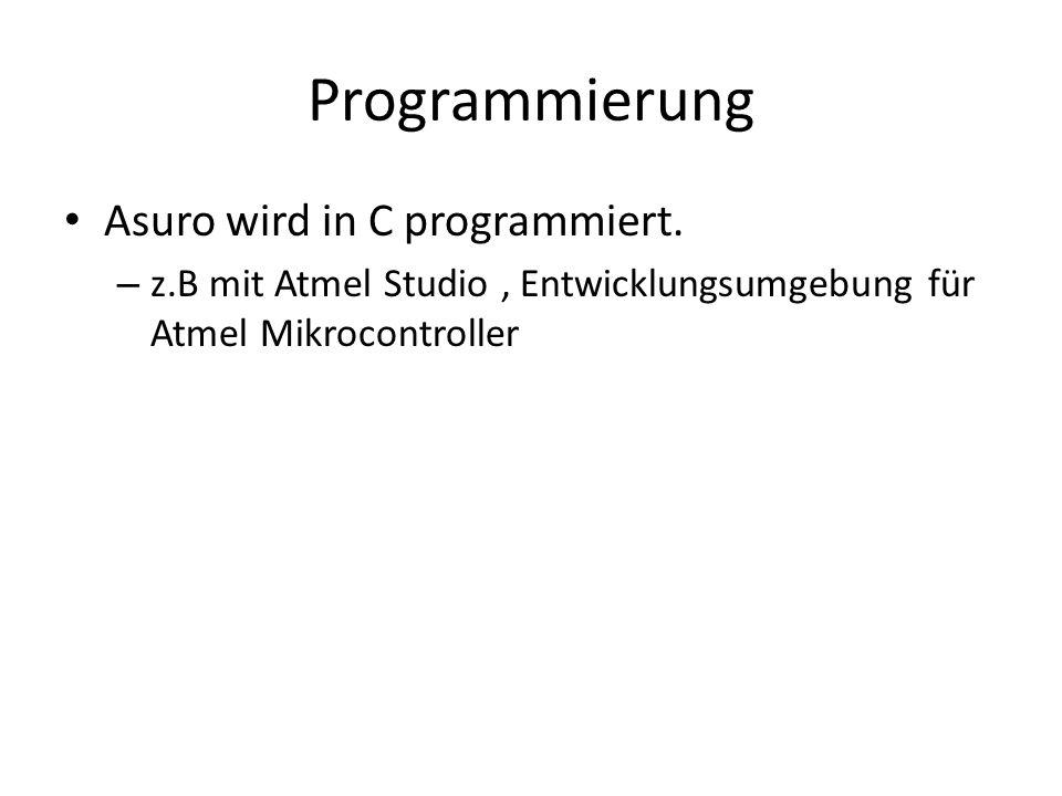 Programmierung Asuro wird in C programmiert.